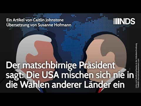 Matschbirniger Präsident sagt: USA mischen sich nie in Wahlen anderer Länder ein   Caitlin Johnstone