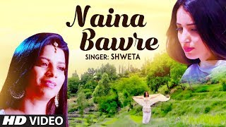 Naina Bawre New Hindi Video Song Shweta Feat. Niharika Tariq Latest Video Song 2020