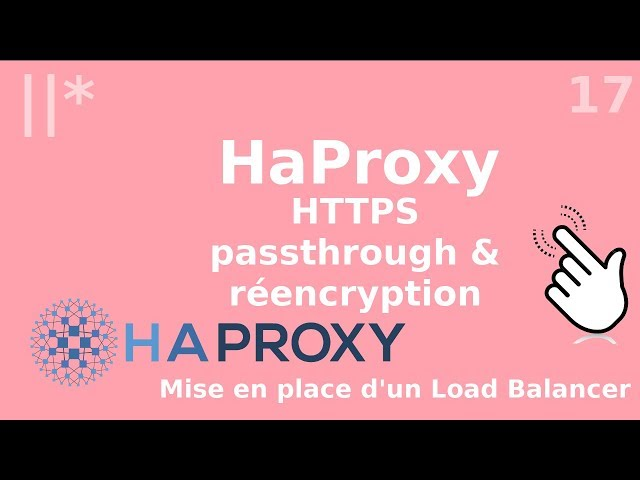 Haproxy - 17. HTTPS : le passthrough et la réencryption