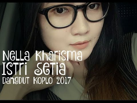 Nella Kharisma - Istri Setia ( Dangdut Koplo 2017 )