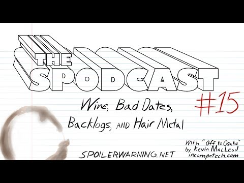 The Spodcast #15: Wine, Bad Dates, Backlogs, and Hair Metal