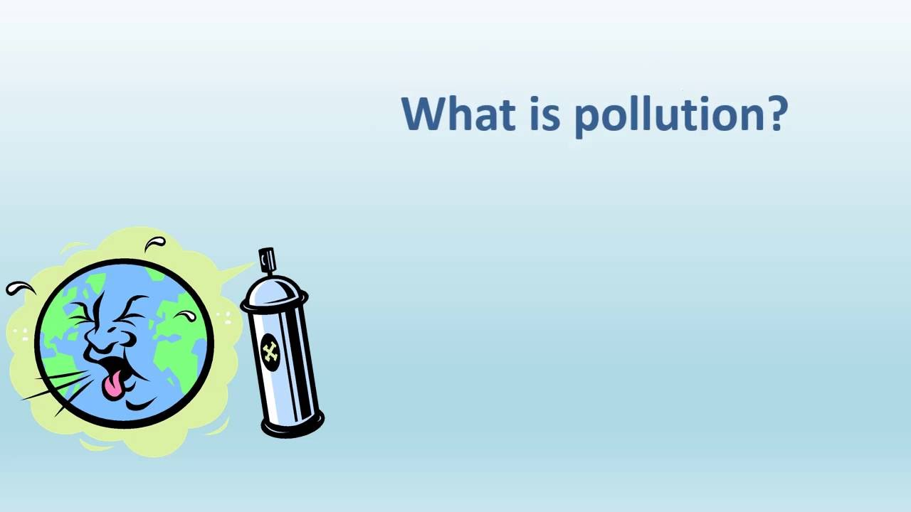 what is pollution Some of the things people do cause harm to the earth we cause pollution when we make our water, land, and air dirty in this lesson, you will learn what pollution is, why we have it, and what we.