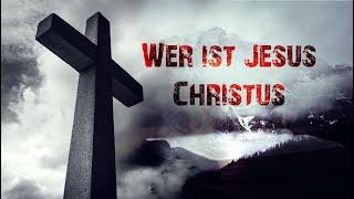 Wer ist Jesus Christus? | Eine Aufdeckung eines alten Irrtums