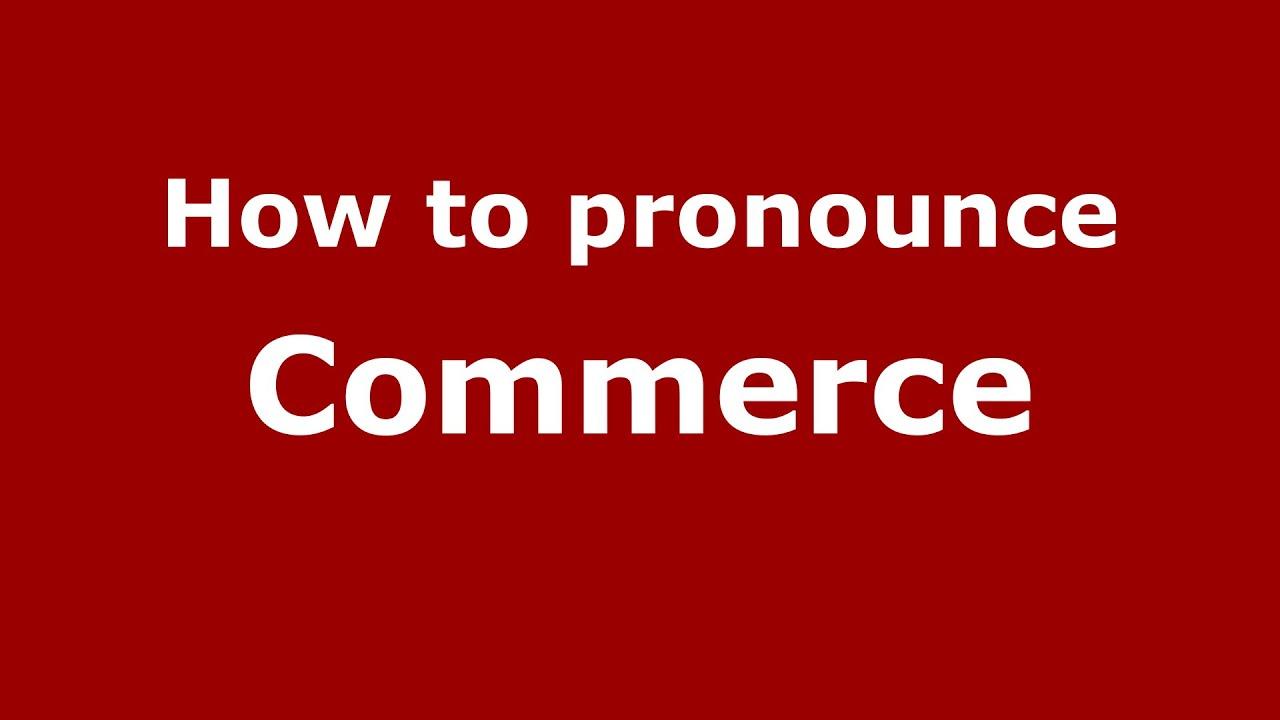 How to pronounce Commerce (American English/US) - PronounceNames.com