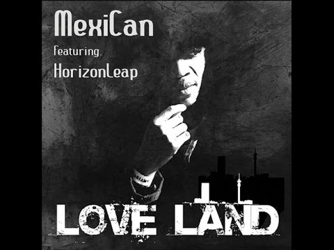 MexiCan - Love Land (feat. HorizonLeap)