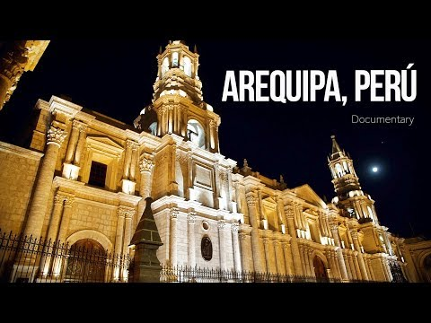Arequipa, Peru Documentary 2018