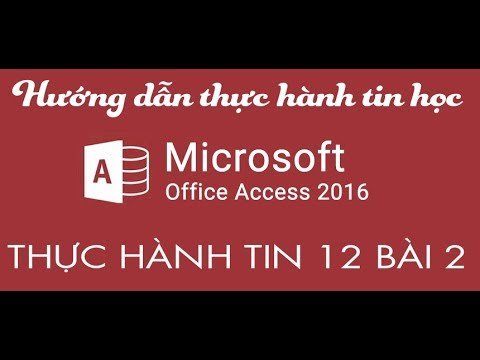 Hướng Dẫn Bài Thực Hành 2 Tin 12 Access 2016
