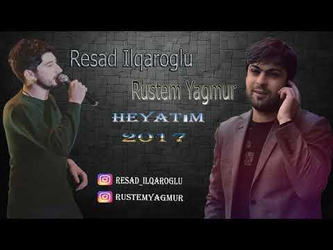 Resad Ilqaroglu Ft Rustem Yagmur Heyatim 2017