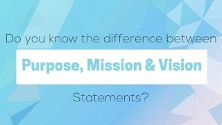 Creating your Purpose, Mission and Vision Statements