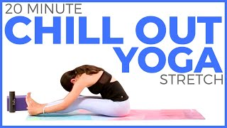 20 minute Yoga for Relaxation & Flexibility  CHILL OUT Yoga Stretch for Hips