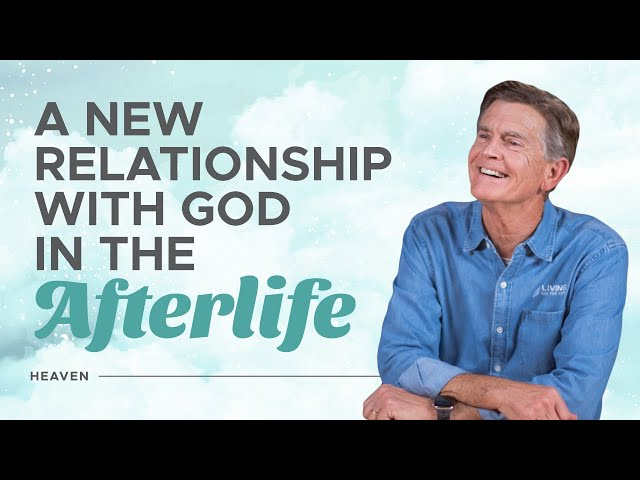 A New Kind of Relationship with God - Heaven - Chip Ingram