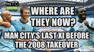 Man City's Last Starting XI Before Sheikh Mansour's Takeover - Where Are They Now?
