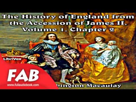 The History of England, from the Accession of James II   Volume 1, Chapter 02 Full Audiobook