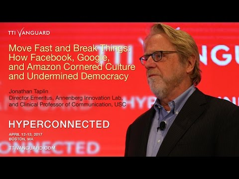 Jonathan Taplin - How Facebook, Google, and Amazon Cornered Culture and Undermined Democracy