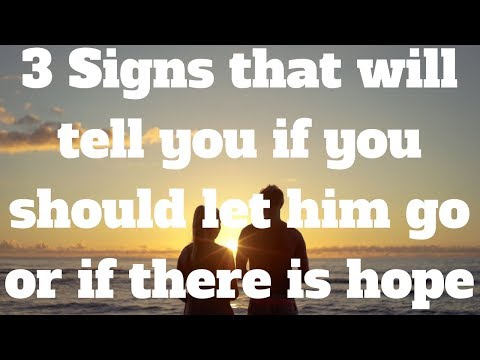 3 Signs that will tell you if you should let him go or if there is hope