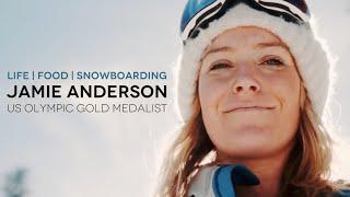 LIFE | FOOD | SNOWBOARDING - Jamie Anderson