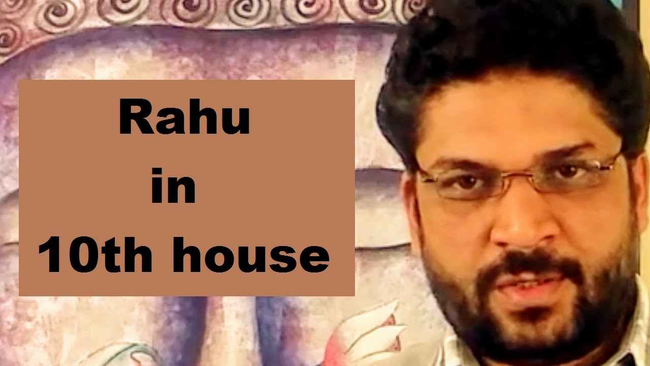 Rahu in 10th house of birth chart