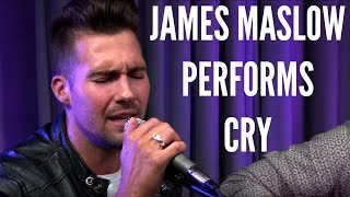 JAMES MASLOW Performs CRY