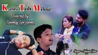 Kabhi Toh Miloge - Satyajeet Jena - TonMoy Sen JonMo - Hindi New Song