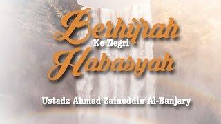 Berhijrah Ke Negeri Habasyah  (Sesi 2) - Ustadz Ahmad Zainuddin Al Banjary