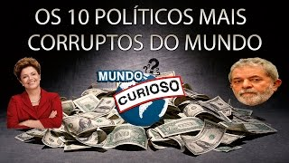 TOP 10 - OS POLÍTICOS MAIS CORRUPTOS DO MUNDO.