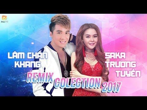 Lâm Chấn Khang Remix, Saka Trương Tuyền Remix 2017 - Liên Khúc Nhạc Trẻ Remix Hay Nhất Tháng 9 2017