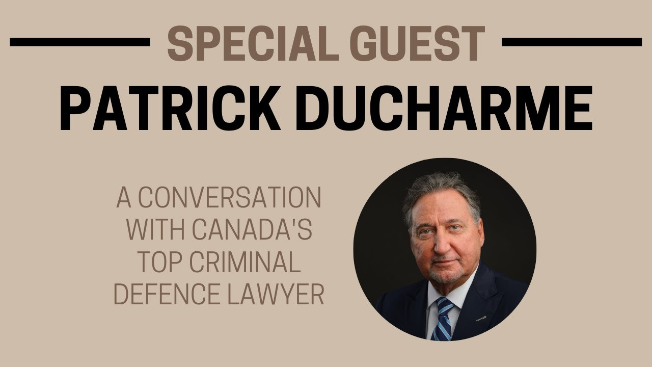 A Conversation with Canada's Top Criminal Defence Lawyer - Live with Patrick Ducharme