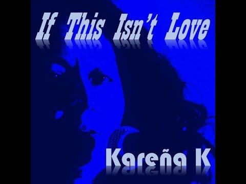 If This Isn't Love by Kareña K