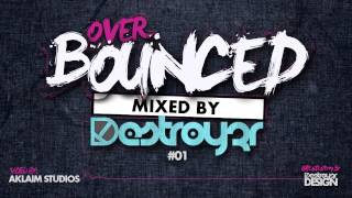 Over Bounced #1 By Destroy3r [Podcast]