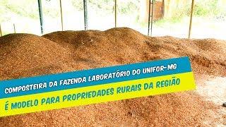 COMPOSTEIRA DA FAZENDA LABORATÓRIO UNIFOR-MG É MODELO PARA PROPRIEDADES RURAIS DA REGIÃO