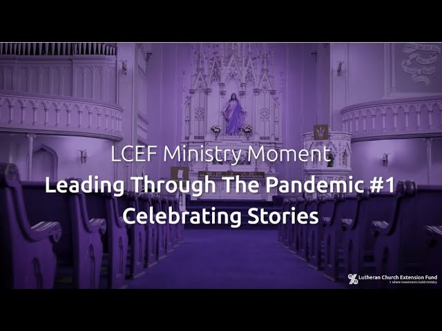 LCEF Ministry Moment - Leading Through the Pandemic - Celebrating Stories
