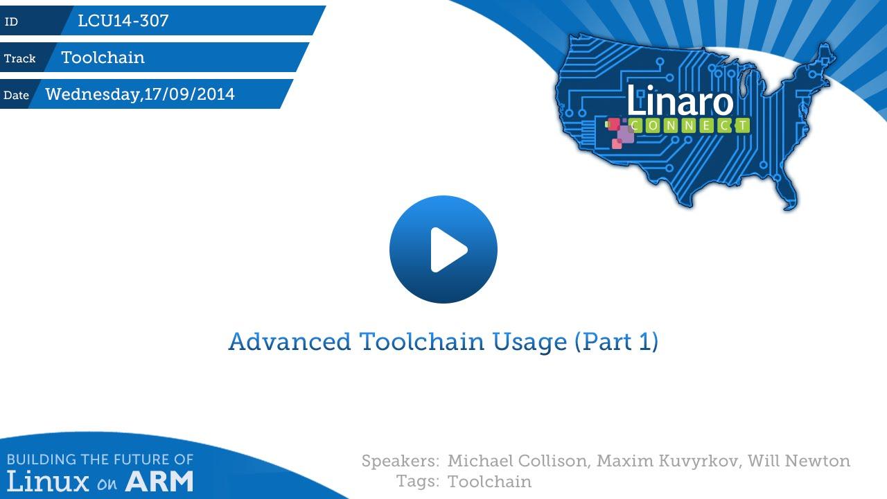 LCU14-307: Advanced Toolchain Usage (Part 1) - Linaro Connect