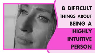8 Difficult Things About Being A Very Intuitive Person