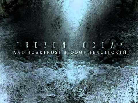 Frozen Ocean - And Hoarfrost Blooms Henceforth {EP - 2010}