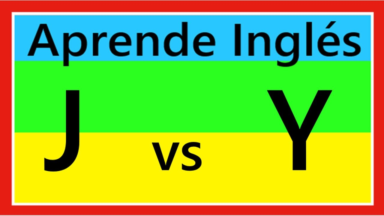 Curso de ingles pronunciacion de la y y j en ingles for Pronunciacion en ingles