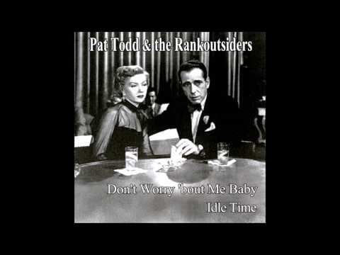 Don't Worry 'bout Me Baby - Pat Todd & the Rankoutsiders