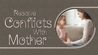 Resolve Conflicts With Mother