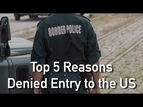 5 Top Reasons You May Be Denied Entry Into The US