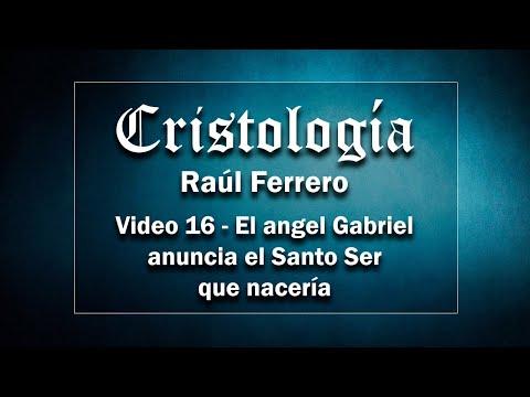 Cristología - Raúl Ferrero - Video 16 - El Angel Gabriel anuncia al Santo Ser que nacería