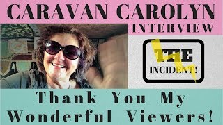 Caravan Carolyn Interview. THE Incident. Thank You Viewers!!!