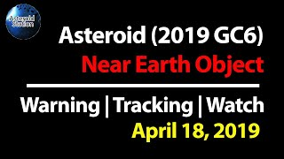 Asteroid (2019 GC6) on April 18, 2019 will be pass Earth less than Moon distance