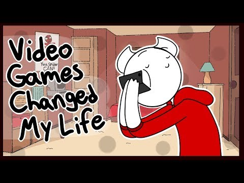 Video games changed my life man