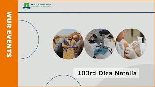 103rd Dies Natalis of Wageningen University \u0026 Research