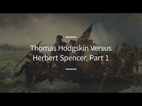 Excursions, Ep. 89: Thomas Hodgskin Versus Herbert Spencer, Part 1