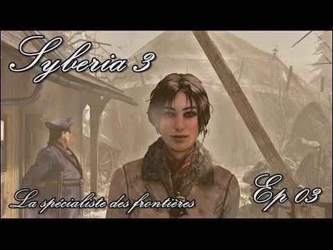 Syberia 3 - La spécialiste des frontières - Ep 03