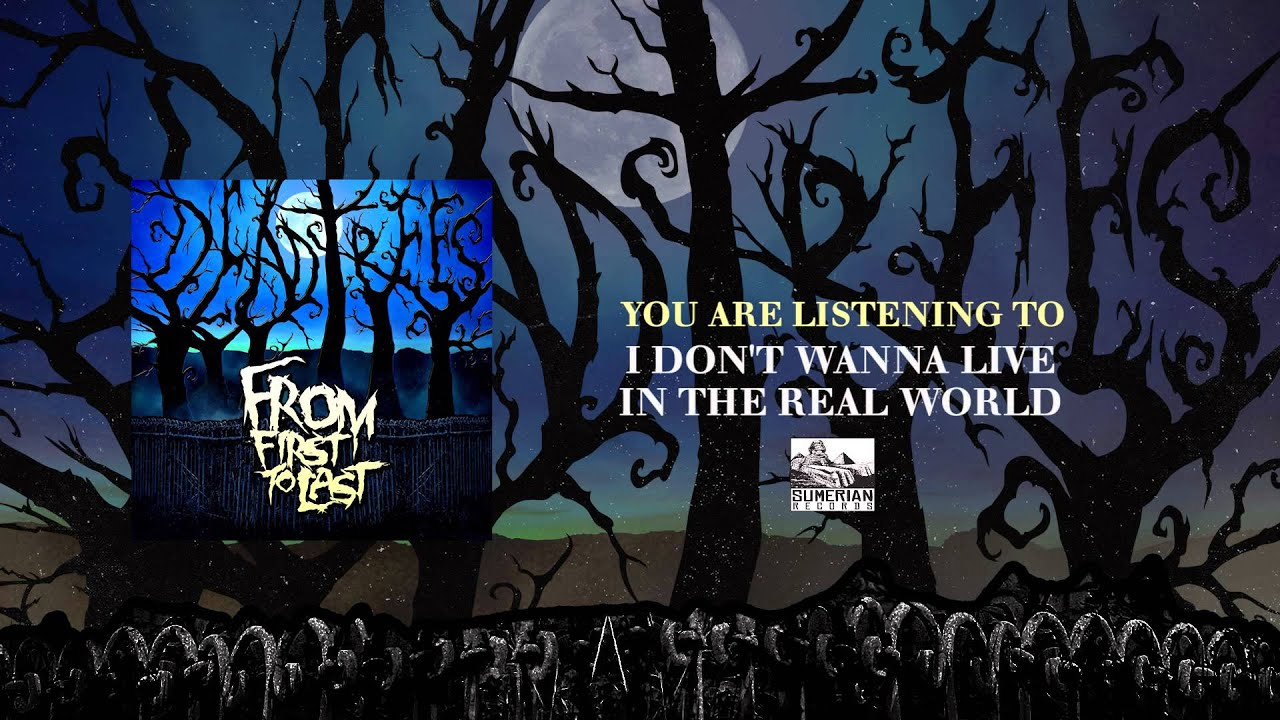 from-first-to-last-i-dont-wanna-live-in-the-real-world-sumerianrecords
