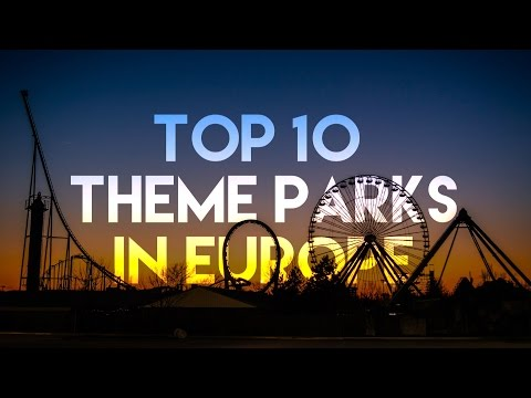 TOP 10 BEST THEME PARKS IN EUROPE