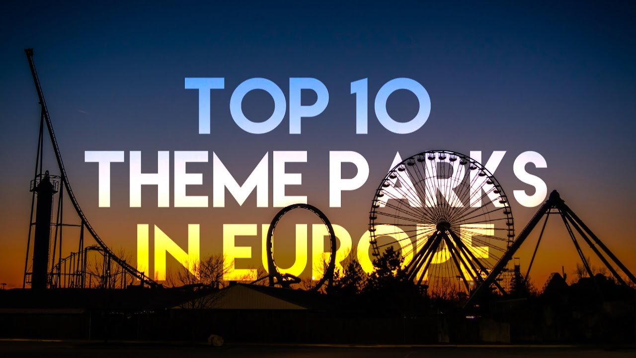 The Best Amusement Parks In Europe Save A Train