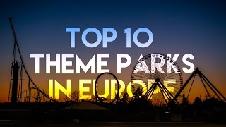 Top 10 Parks - TOP 10 BEST THEME PARKS IN EUROPE