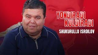 Yondiradi kuldiradi - Shukurullo Isroilov
